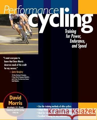 Performance Cycling: Training for Power, Endurance, and Speed David Morris 9780071410915