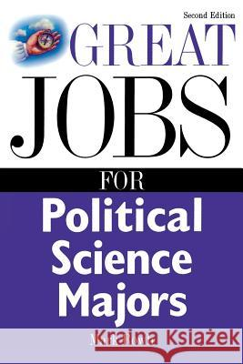 Great Jobs for Political Science Majors Mark Rowh 9780071411592