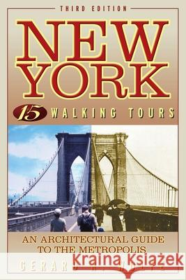 New York, 15 Walking Tours: An Architectural Guide to the Metropolis Gerard R. Wolfe 9780071411851
