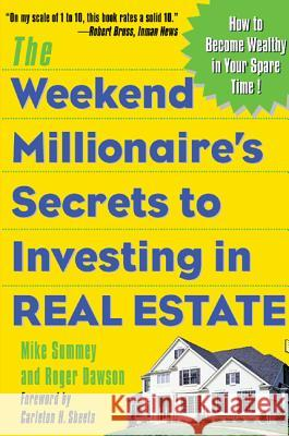 The Weekend Millionaire's Secrets to Investing in Real Estate: How to Become Wealthy in Your Spare Time: How to Become Wealthy in Your Spare Time Mike Summey Roger Dawson Roger Dawson 9780071412919