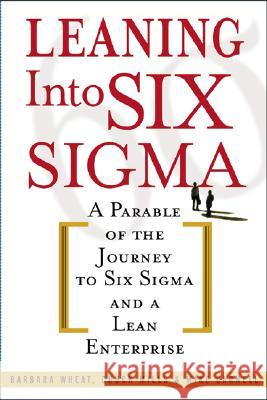Leaning Into Six Sigma Barbara Wheat Chuck Mills Mike Carnell 9780071414326