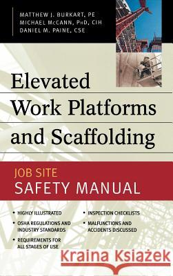 Elevated Work Platforms and Scaffolding: Job Site Safety Manual Matthew J. Burkart Jim E. Lapping Daniel M. Paine 9780071414937