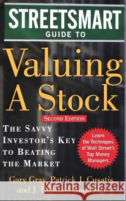 Streetsmart Guide to Valuing a Stock Gary Gray Patrick J. Cusatis J. Randall Woolridge 9780071416665