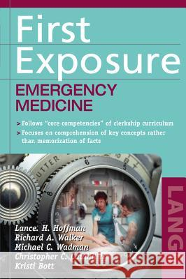 First Exposure to Emergency Medicine Lance H. Hoffman Richard A. Walker Michael C. Wadman 9780071417167