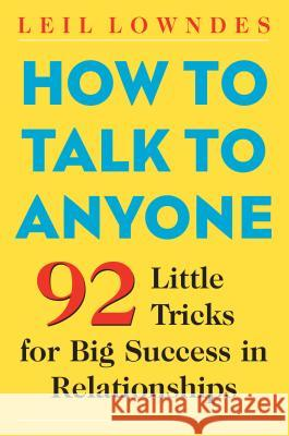 How to Talk to Anyone: 92 Little Tricks for Big Success in Relationships Leil Lowndes 9780071418584