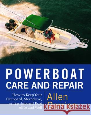 Powerboat Care and Repair: How to Keep Your Outboard, Sterndrive, or Gas-Inboard Boat Alive and Well Allen Berrien 9780071419468