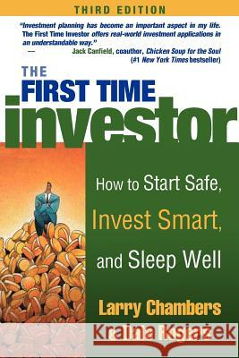 The First Time Investor: How to Start Safe, Invest Smart, and Sleep Well Larry Chambers Dale Rogers 9780071420372