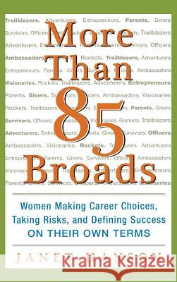 More Than 85 Broads: Women Making Career Choices, Taking Risks, and Defining Success - On Their Own Terms Janet Hanson 9780071423687