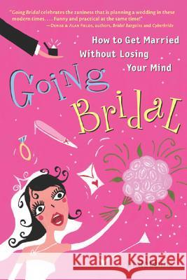 Going Bridal: How to Get Married Without Losing Your Mind Li Robbins 9780071426121