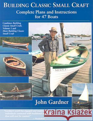 Building Classic Small Craft: Complete Plans and Instructions for 47 Boats John Gardner 9780071427975