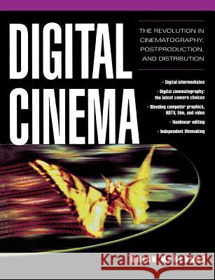 Digital Cinema: The Revolution in Cinematography, Post-Production, and Distribution Brian McKernan 9780071429634