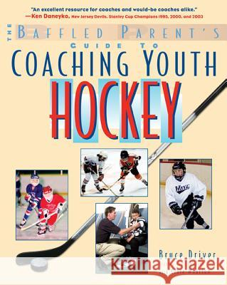 The Baffled Parent's Guide to Coaching Youth Hockey Bruce Driver Clare Wharton 9780071430111 International Marine Publishing