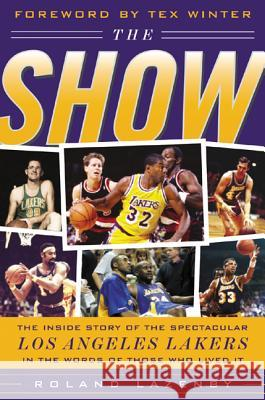 The Show: The Inside Story of the Spectacular Los Angeles Lakers in the Words of Those Who Lived It Roland Lazenby Tex Winter 9780071430340