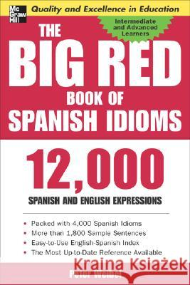 The Big Red Book of Spanish Idioms: 12,000 Spanish and English Expressions Peter Weibel 9780071433020