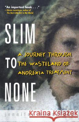 Slim to None: A Journey Through the Wasteland of Anorexia Treatment Jennifer Hendricks 9780071433716
