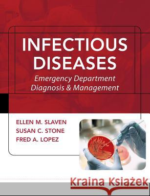 Infectious Diseases: Emergency Department Diagnosis & Management Ellen M. Slaven Susan C. Stone Fred A. Lopez 9780071434164