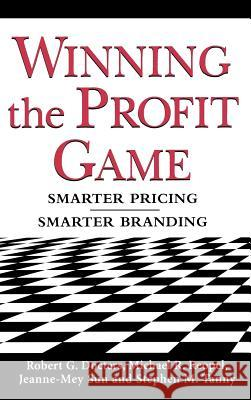 Winning the Profit Game: Smarter Pricing, Smarter Branding Robert G. Docters Michael R. Reopel Jeanne-Mey Sun 9780071434720