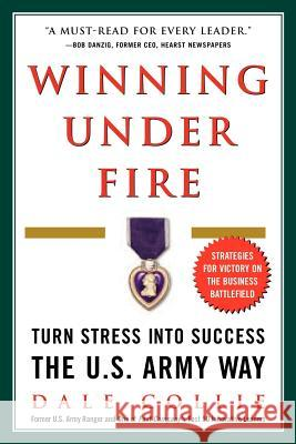 Winning Under Fire: Turn Stress Into Success the U.S. Army Way Dale Collie 9780071437028