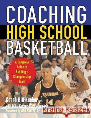 Coaching High School Basketball: A Complete Guide to Building a Championship Team Bill Kuchar Bob Hurley Mike Kuchar 9780071438766