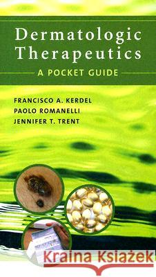 Dermatologic Therapeutics: A Pocket Guide Francisco A. Kerdel Jennifer T. Trent Paolo Romanelli 9780071438896