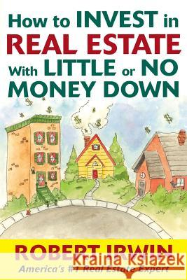 How to Invest in Real Estate with Little or No Money Down Robert Irwin 9780071439992