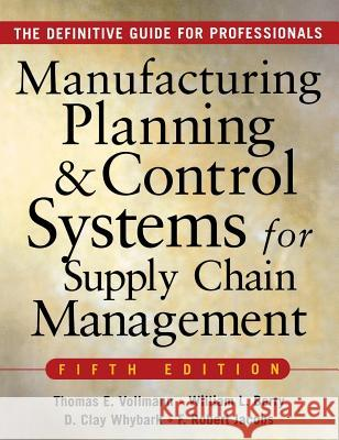 MANUFACTURING PLANNING AND CONTROL SYSTEMS FOR SUPPLY CHAIN MANAGEMENT Thomas E. Vollmann William L. Berry D. Clay Whybark 9780071440332