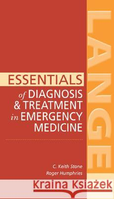 Essentials of Diagnosis & Treatment in Emergency Medicine C. Keith Stone Roger L. Humphries 9780071440585