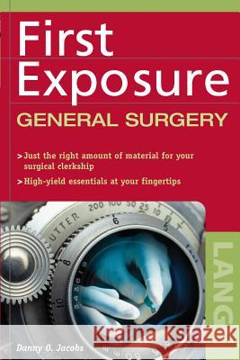 First Exposure to General Surgery Danny O. Jacobs Maryce Ed. Jacobs 9780071441407