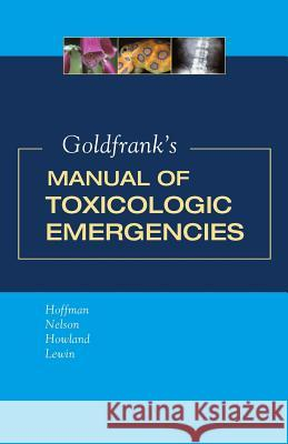 Goldfrank's Manual of Toxicologic Emergencies Robert S. Hoffman Lewis S. Nelson Mary Ann Howland 9780071443104