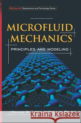 Microfluid Mechanics: Principles and Modeling William Liou Yichuan Fang 9780071443227