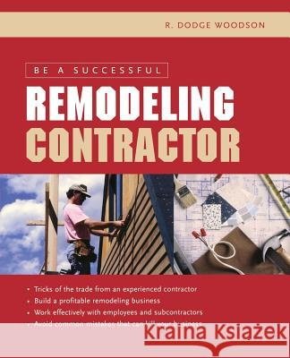 Be a Successful Remodeling Contractor R. Dodge Woodson 9780071443821