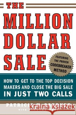 The Million Dollar Sale: How to Get to the Top Decision Makers and Close the Big Sale in Just Two Calls Patricia H. Gardner Timothy Haas 9780071445191