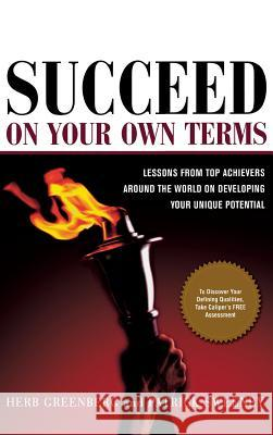 Succeed on Your Own Terms: Lessons from Top Achievers Around the World on Developing Your Unique Potential Herb Greenberg Patrick Sweeney 9780071445344
