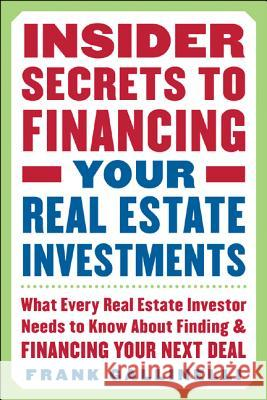Insider Secrets to Financing Your Real Estate Investments: What Every Real Estate Investor Needs to Know about Finding and Financing Your Next Deal Frank Gallinelli 9780071445436