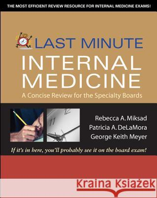 Last Minute Internal Medicine: A Concise Review for the Specialty Boards Rebeka Miksad Anne Tilley Keith Meyer 9780071445894