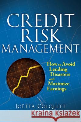 Credit Risk Management: How to Avoid Lending Disasters and Maximize Earnings JoEtta Colquitt 9780071446600