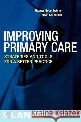 Improving Primary Care: Strategies and Tools for a Better Practice Thomas Bodenheimer Kevin Grumbach 9780071447386