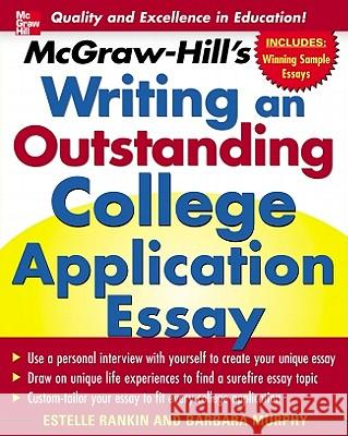 McGraw-Hill's Writing an Outstanding College Application Essay Barbara L. Murphy Estelee Beane Rankin 9780071448130