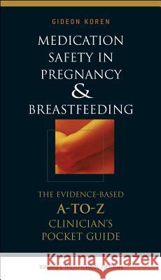 Medication Safety in Pregnancy and Breastfeeding: The Evidence-Based, A to Z Clinician's Pocket Guide Gideon Koren 9780071448277