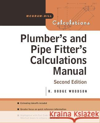 Plumber's and Pipe Fitter's Calculations Manual R Dodge Woodson 9780071448680