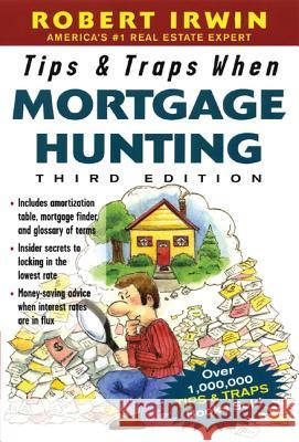 Tips & Traps When Mortgage Hunting, 3/E Robert Irwin 9780071448925