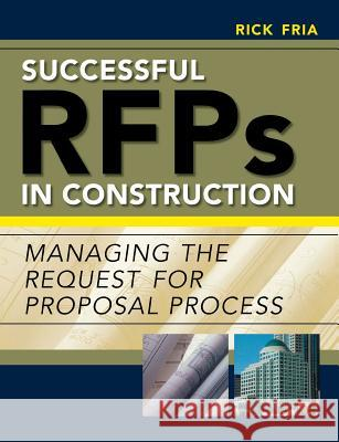 Successful RFPs in Construction: Managing the Request for Proposal Process Richard Fria 9780071449090