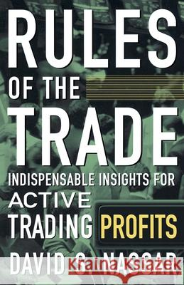 Rules of the Trade: Indispensable Insights for Active Trading Profits David S. Nassar 9780071450447