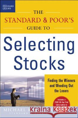 The Standard & Poor's Guide to Selecting Stocks: Finding the Winners & Weeding Out the Losers Michael Kaye 9780071450843