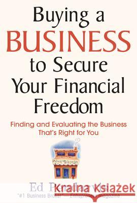 Buying a Business to Secure Your Financial Freedom: Finding and Evaluating the Business That's Right for You Edward T. Pendarvis Ed Pendarvis 9780071450867