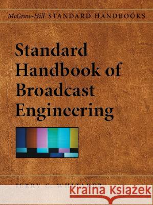 Standard Handbook of Broadcast Engineering Jerry C. Whitaker 9780071451000