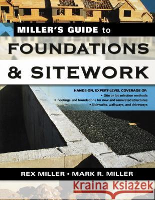 Miller's Guide to Foundations and Sitework Mark R. Miller Rex Miller 9780071451451 McGraw-Hill Professional Publishing