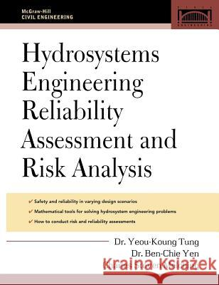 Hydrosystems Engineering Reliability Assessment and Risk Analysis Yeou-Koung Tung Ben-Chie Yen Charles Steven Melching 9780071451581