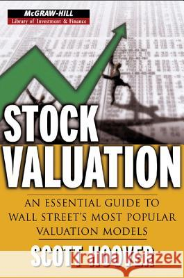 Stock Valuation: An Essential Guide to Wall Street's Most Popular Valuation Models Scott A. Hoover 9780071452243