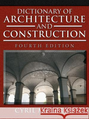 Dictionary of Architecture and Construction Cyril M. Harris 9780071452373